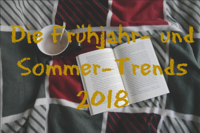 Die Frühjahr- und Sommer-Trends 2018